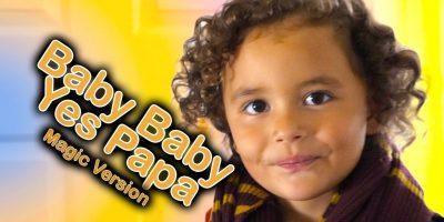 Baby Baby Yes Papa MAGIC Version like Johnny Johnny Yes Papa